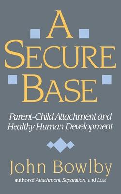 Secure Base: Parent-Child Attachment and Healthy Human Development - Bowlby, John