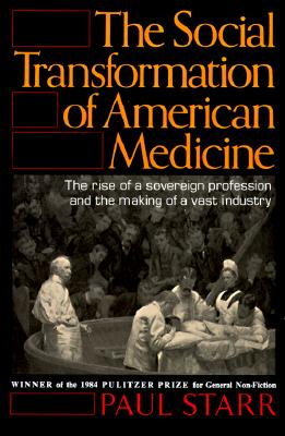 The Social Transformation of American Medicine - Starr, Paul