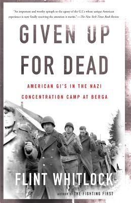 Given Up for Dead: American GI's in the Nazi Concentration Camp at Berga - Whitlock, Flint