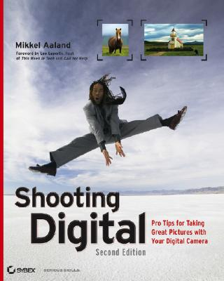 Shooting Digital: Pro Tips for Taking Great Pictures with Your Digital Camera - Aaland, Mikkel, and Laporte, Leo (Foreword by)