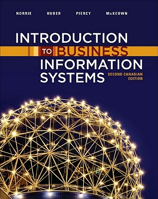 Introduction to Business Information Systems - Norrie, James, and Huber, Mark W, and Piercy, Craig A