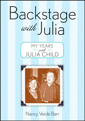 Backstage with Julia: My Years with Julia Child - Barr, Nancy Verde