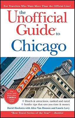 The Unofficial Guide to Chicago - Hoekstra, David, and Housen, Alice Von, and Levy, Laurie
