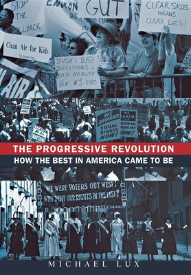 The Progressive Revolution: How the Best in America Came to Be - Lux, Michael