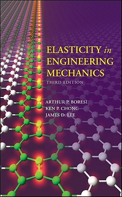 Elasticity in Engineering Mechanics - Boresi, Arthur P, and Chong, Kenneth P, and Lee, James D