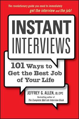 Instant Interviews: 101 Ways to Get the Best Job of Your Life - Allen, Jeffrey G, J.D., C.P.C.