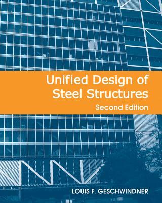 Unified Design of Steel Structures - Geschwindner, Louis F