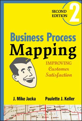 Business Process Mapping: Improving Customer Satisfaction - Jacka, J Mike, and Keller, Paulette J
