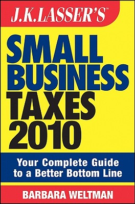 J.K. Lasser's Small Business Taxes: Your Complete Guide to a Better Bottom Line - Weltman, Barbara