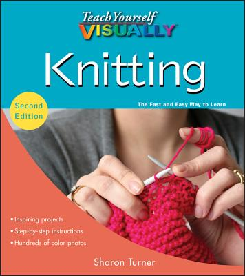 Teach Yourself Visually Knitting - Turner, Sharon