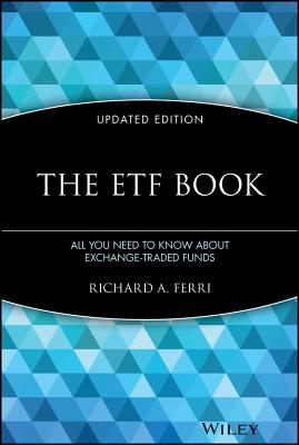 The ETF Book: All You Need to Know about Exchange-Traded Funds - Ferri, Richard A, and Phillips, Don (Foreword by)