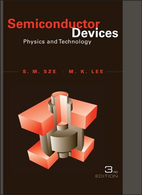 Semiconductor Devices: Physics and Technology - Sze, S M, and Lee, M K