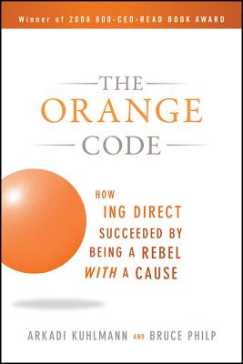 The Orange Code: How ING Direct Succeeded by Being a Rebel with a Cause - Kuhlmann, Arkadi, and Philp, Bruce