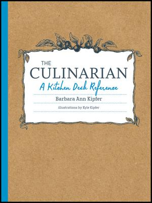 The Culinarian: A Kitchen Desk Reference - Kipfer, Barbara Ann