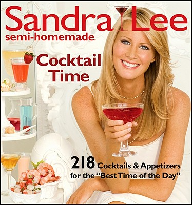 "Sandra Lee Semi-Homemade Cocktail Time: 218 Cocktails & Appetizers for the ""Best Time of the Day"" - Lee, Sandra, Msc"