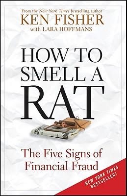How to Smell a Rat: The Five Signs of Financial Fraud - Fisher, Ken, and Hoffmans, Lara W