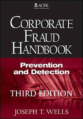 Corporate Fraud Handbook: Prevention and Detection - Wells, Joseph T.