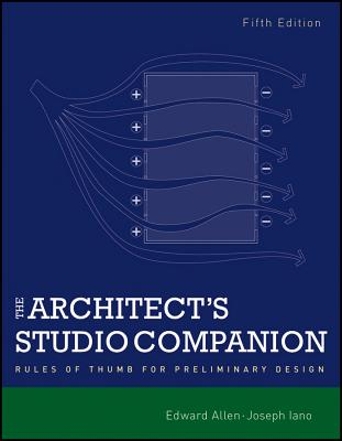 The Architect's Studio Companion: Rules of Thumb for Preliminary Design - Allen, Edward, and Iano, Joseph