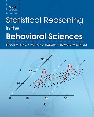 Statistical Reasoning in the Behavioral Sciences - King, Bruce M, and Rosopa, Patrick J, and Minium, Edward W