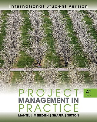 Project Management in Practice - Mantel, Samuel J., and Meredith, Jack R., and Shafer, Scott M.