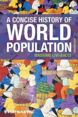 A Concise History of World Population - Livi Bacci, Massimo