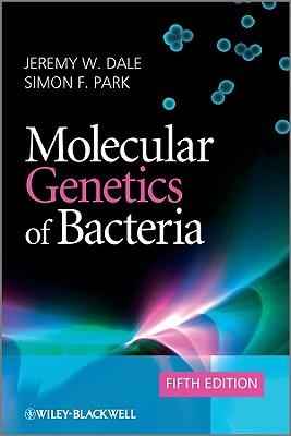 Molecular Genetics of Bacteria - Dale, Jeremy, and Park, Simon