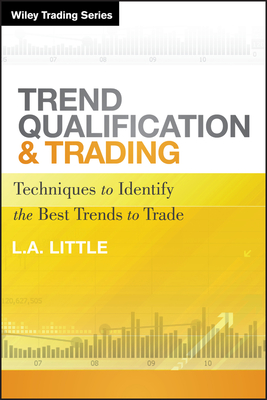 Trend Qualification and Trading: Techniques to Identify the Best Trends to Trade - Little, L. A.