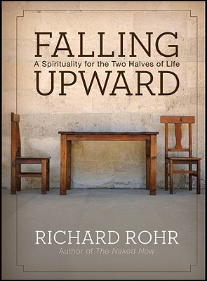 Falling Upward: A Spirituality for the Two Halves of Life - Rohr, Richard