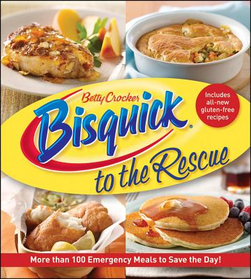Bisquick to the Rescue: More Than 100 Emergency Meals to Save the Day! - Crocker, Betty