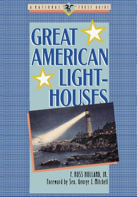 Great American Lighthouses - Holland, F Ross, and Holland, and Mitchell, George J, Senator (Foreword by)