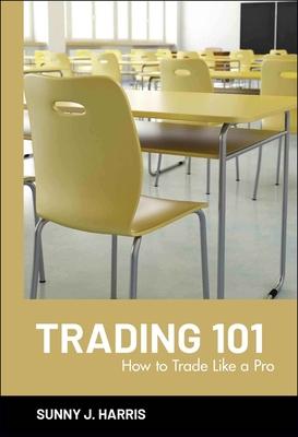 Trading 101: How to Trade Like a Pro - Harris, Sunny J