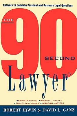The 90 Second Lawyer: Answers to Common Personal and Business Legal Questions - Irwin, Robert, and Ganz, David