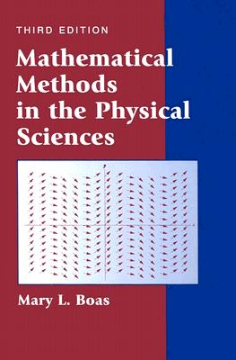 Mathematical Methods in the Physical Sciences - Boas, Mary L