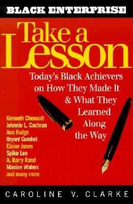Take a Lesson: Today's Black Achievers on How They Made It and What They Learned Along the Way - Clarke, Caroline V