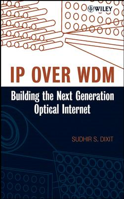 IP Over Wdm: Building the Next-Generation Optical Internet - Dixit, Sudhir (Editor)
