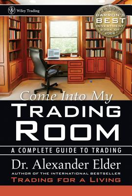 Come Into My Trading Room: A Complete Guide to Trading - Elder, Alexander, Dr., M.D.