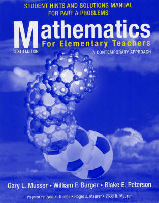 Mathematics for Elementary Teachers, Student Hints and Solutions Manual for Part a Problems: A Contemporary Approach - Musser, Gary L, and Burger, William F, and Peterson, Blake E