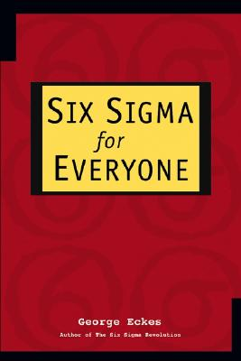 Six SIGMA for Everyone - Eckes, George
