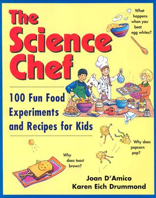 The Science Chef: 100 Fun Food Experiments and Recipes for Kids - D'Amico, Joan, and D'Amico, J, and Drummond, Karen Eich, Ed.D., F.A.D.A., F.M.P.