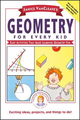 Janice VanCleave's Geometry for Every Kid: Easy Activities That Make Learning Geometry Fun - VanCleave, Janice Pratt, and Cleave, Janice Van, and VanCleave