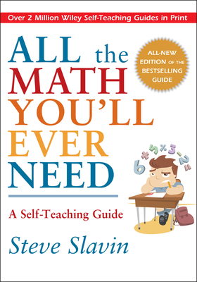 All the Math You'll Ever Need: A Self-Teaching Guide - Slavin, Steve, and Slavin, Stephen L