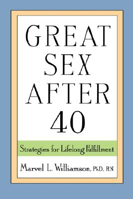 Great Sex After 40: Strategies for Lifelong Fulfillment - Williamson, Marvel L