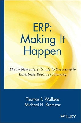 Erp: Making It Happen; The Implementers' Guide to Success with Enterprise Resource Planning - Wallace, Thomas F, and Kremzar, Michael H, and Kremzar, Mike