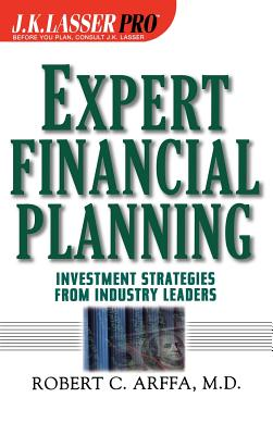 Expert Financial Planning: Investment Strategies from Industry Leaders - Arffa, Robert C, M.D. (Editor)