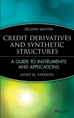 Credit Derivatives & Synthetic Structures: A Guide to Instruments and Applications - Tavakoli, Janet M