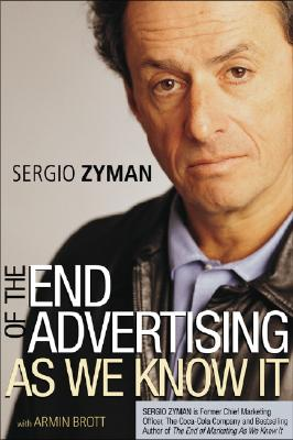 The End of Advertising as We Know It - Zyman, Sergio, and Brott, Armin