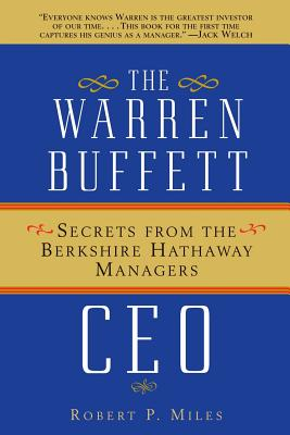 The Warren Buffett CEO: Secrets from the Berkshire Hathaway Managers - Miles, Robert P, and Osborne, Tom (Foreword by)
