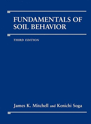 Fundamentals of Soil Behavior - Mitchell, James K, and Soga, Kenichi
