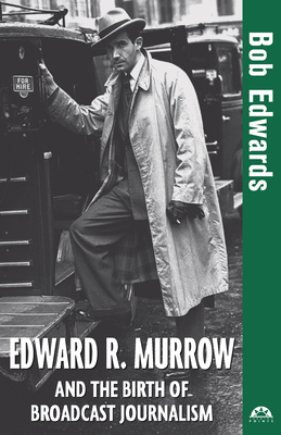 Edward R. Murrow and the Birth of Broadcast Journalism - Edwards, Bob