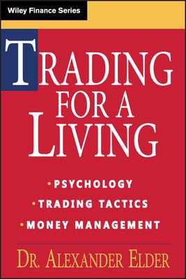 Trading for a Living: Psychology, Trading Tactics, Money Management - Elder, Alexander, Dr., M.D.